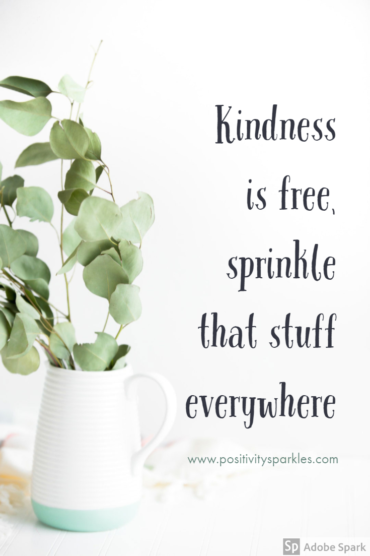 Kindness Is Free Spring That Stuff Everywhere Positivity Sparkles